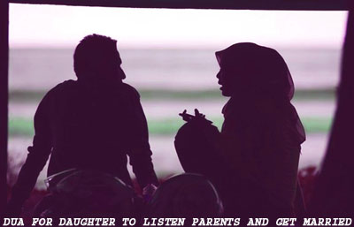 Islamic Dua For Daughter To Listen Parents And Get Married